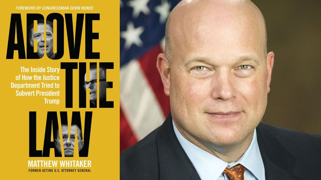 Above the Law: The Inside Story of How the Justice Department Tried to Subvert President Trump by Matt Whitaker