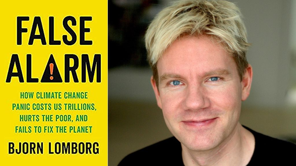 False Alarm: How Climate Change Panic Costs Us Trillions, Hurts the Poor, and Fails to Fix the Planet by Bjorn Lomborg