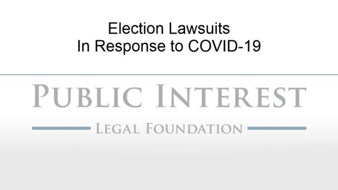 Public Interest Legal Foundation Election Lawsuits in Response to COVID-19