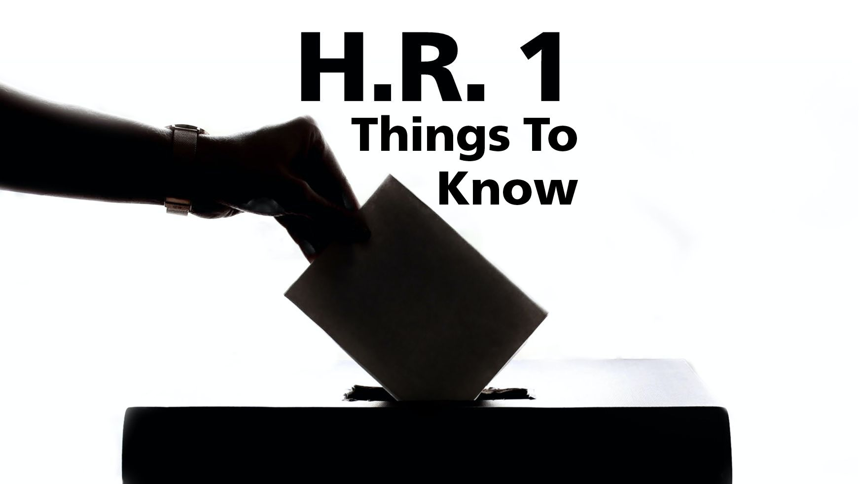 H.R. 1 Things to Know