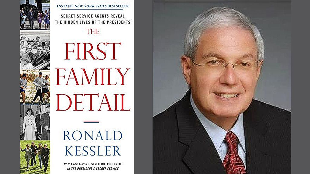 The First Family Detail: Secret Service Agents Reveal the Hidden Lives of the Presidents by Ronald Kessler