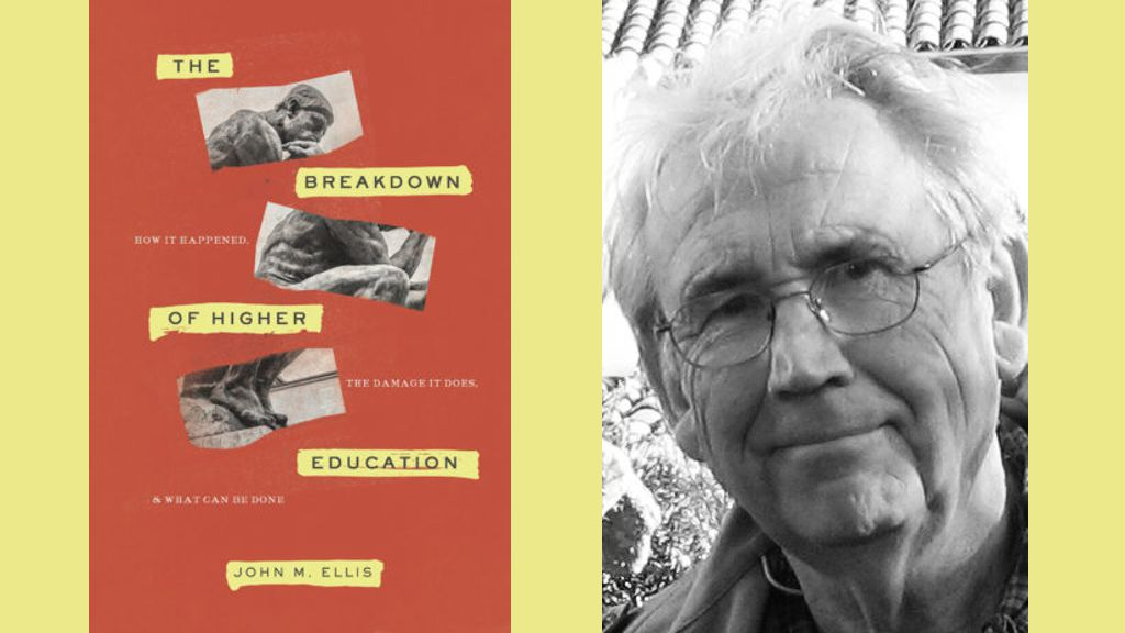 The Breakdown of Higher Education: How It Happened, the Damage It Does, and What Can Be Done By John M. Ellis