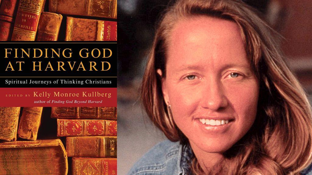 Finding God at Harvard: Spiritual Journeys of Thinking Christians by Kelly Monroe Kullberg