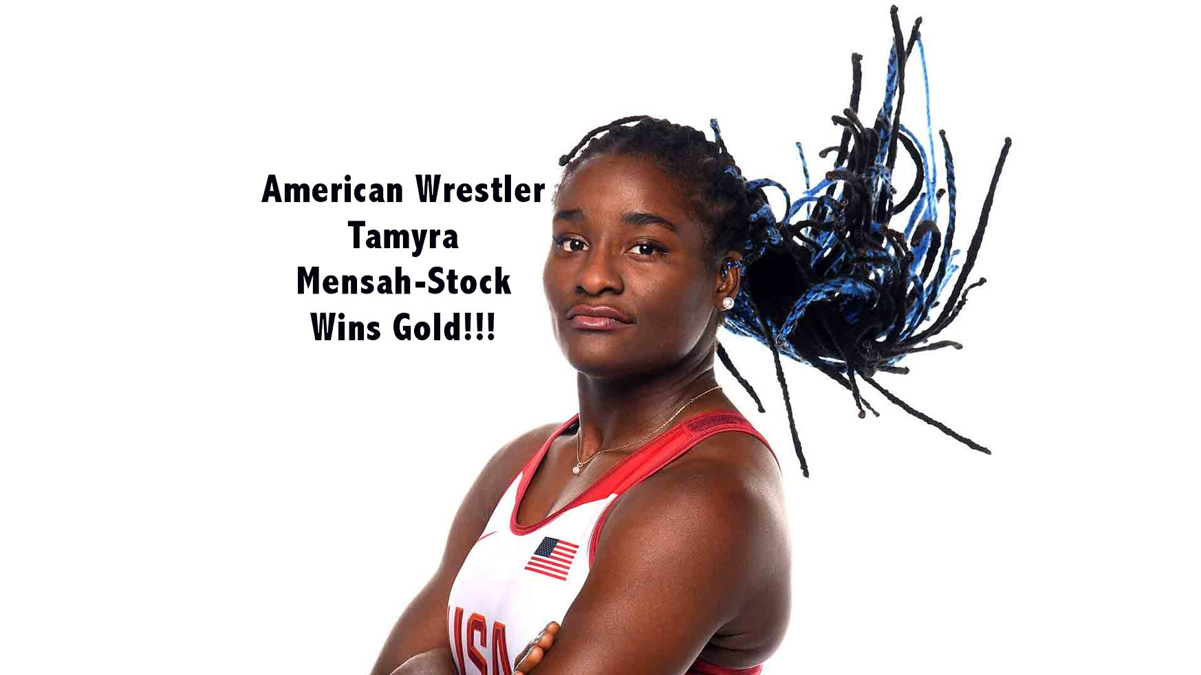 American Wrestler Tamyra Mensah-Stock Wins Gold!!!